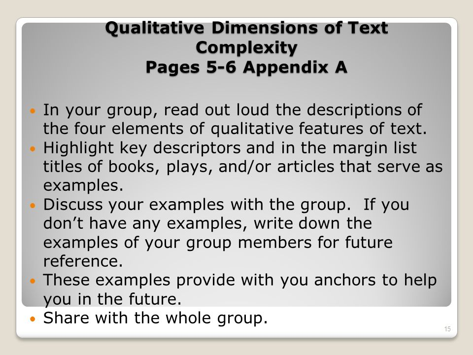 Qualitative Dimensions of Text Complexity Pages 5-6 Appendix A In your group, read out loud the descriptions of the four elements of qualitative featu