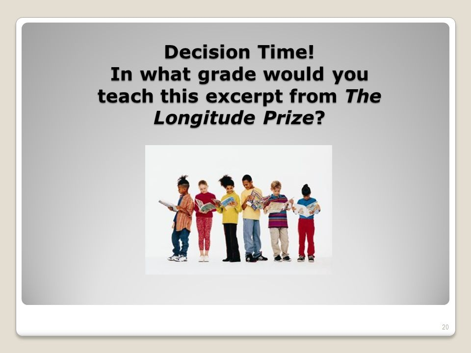 Decision Time! In what grade would you teach this excerpt from The Longitude Prize? 20