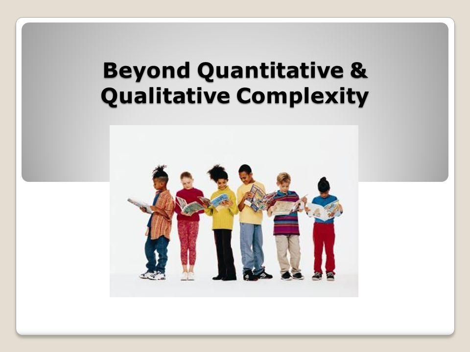 Beyond Quantitative & Qualitative Complexity