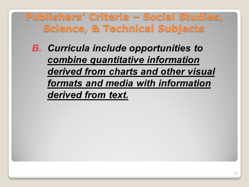 Publishers Criteria – Social Studies, Science, & Technical Subjects B.Curricula include opportunities to combine quantitative information derived from
