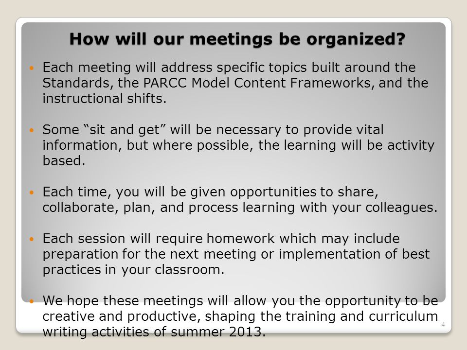 How will our meetings be organized? Each meeting will address specific topics built around the Standards, the PARCC Model Content Frameworks, and the