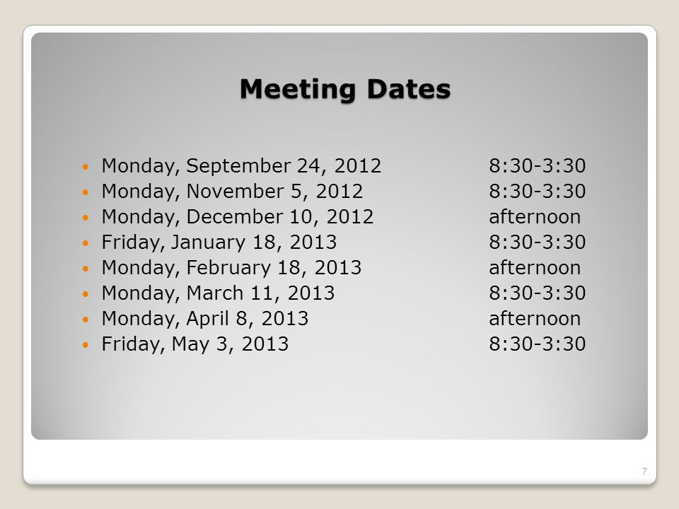 Meeting Dates Monday, September 24, 2012 8:30-3:30 Monday, November 5, 20128:30-3:30 Monday, December 10, 2012afternoon Friday, January 18, 20138:30-3