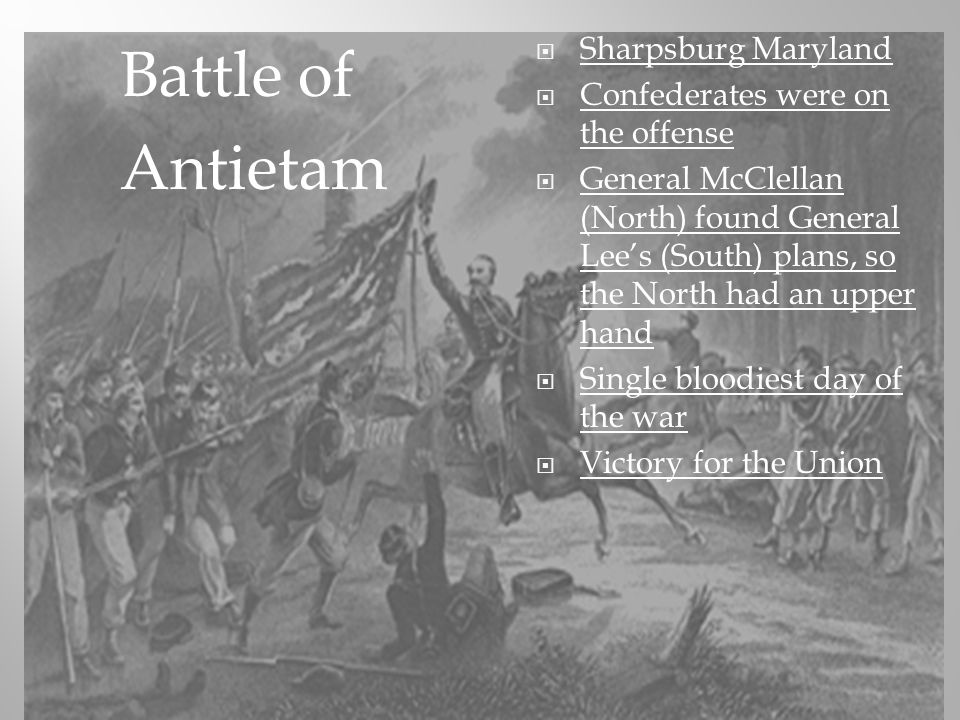Sharpsburg Maryland Confederates were on the offense General McClellan (North) found General Lees (South) plans, so the North had an upper hand Single