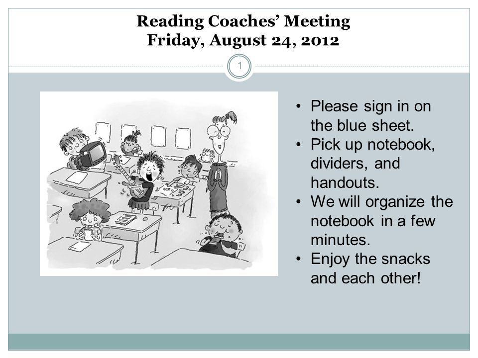 Reading Coaches Meeting Friday, August 24, 2012 1 Please sign in on the blue sheet.