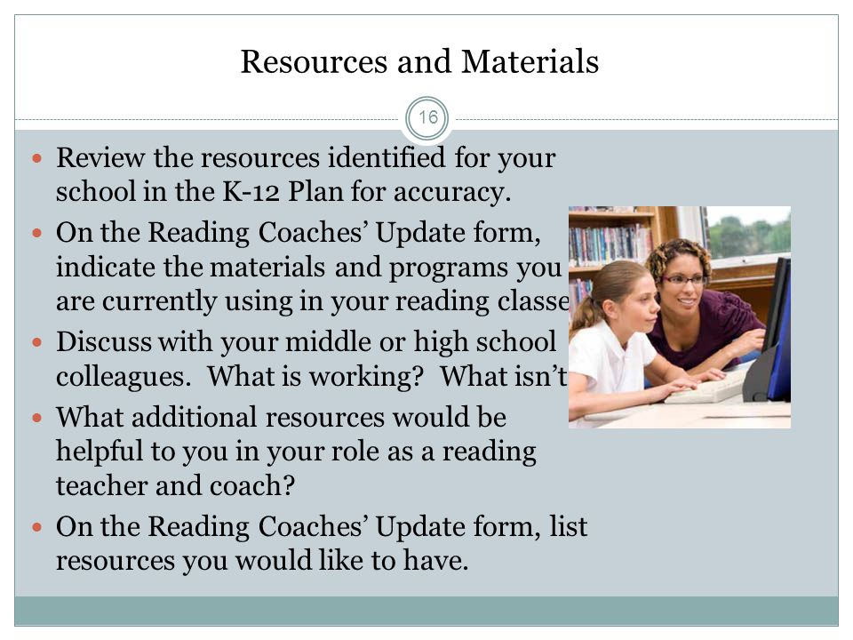 Resources and Materials Review the resources identified for your school in the K-12 Plan for accuracy.