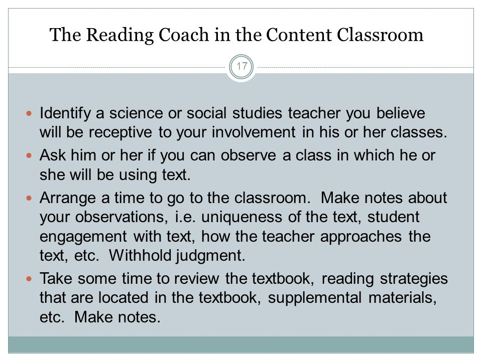The Reading Coach in the Content Classroom Identify a science or social studies teacher you believe will be receptive to your involvement in his or her classes.