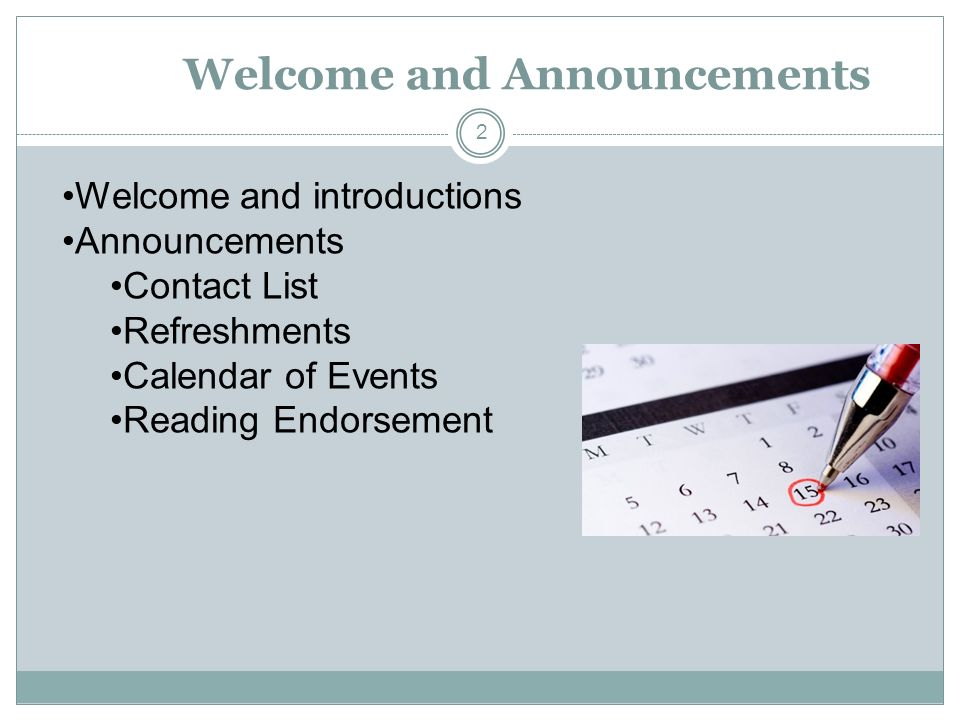 Welcome and Announcements 2 Welcome and introductions Announcements Contact List Refreshments Calendar of Events Reading Endorsement