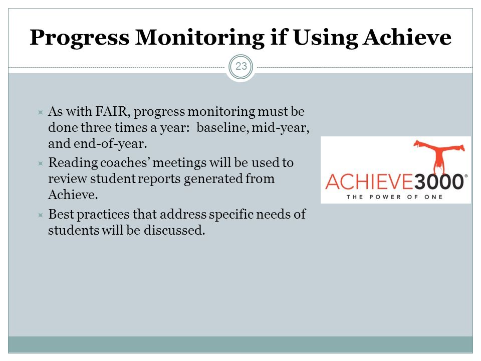 Progress Monitoring if Using Achieve As with FAIR, progress monitoring must be done three times a year: baseline, mid-year, and end-of-year.