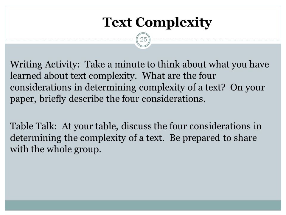 Text Complexity Writing Activity: Take a minute to think about what you have learned about text complexity. What are the four considerations in determ