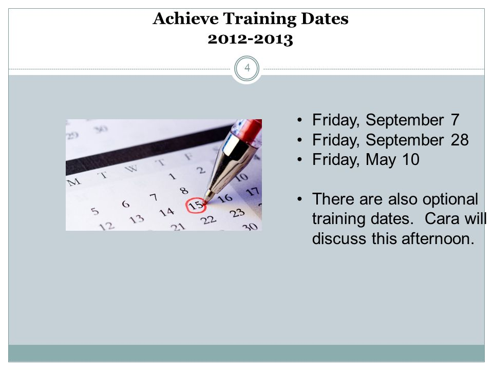 Achieve Training Dates 2012-2013 4 Friday, September 7 Friday, September 28 Friday, May 10 There are also optional training dates. Cara will discuss t
