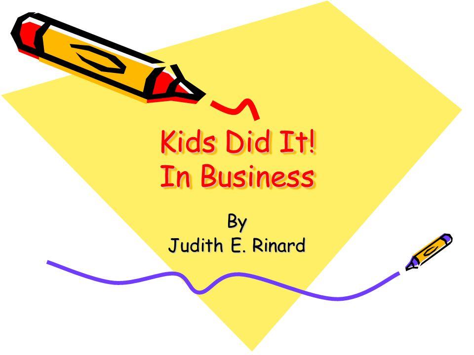 Kids Did It! In Business Kids Did It! In Business By Judith E. Rinard