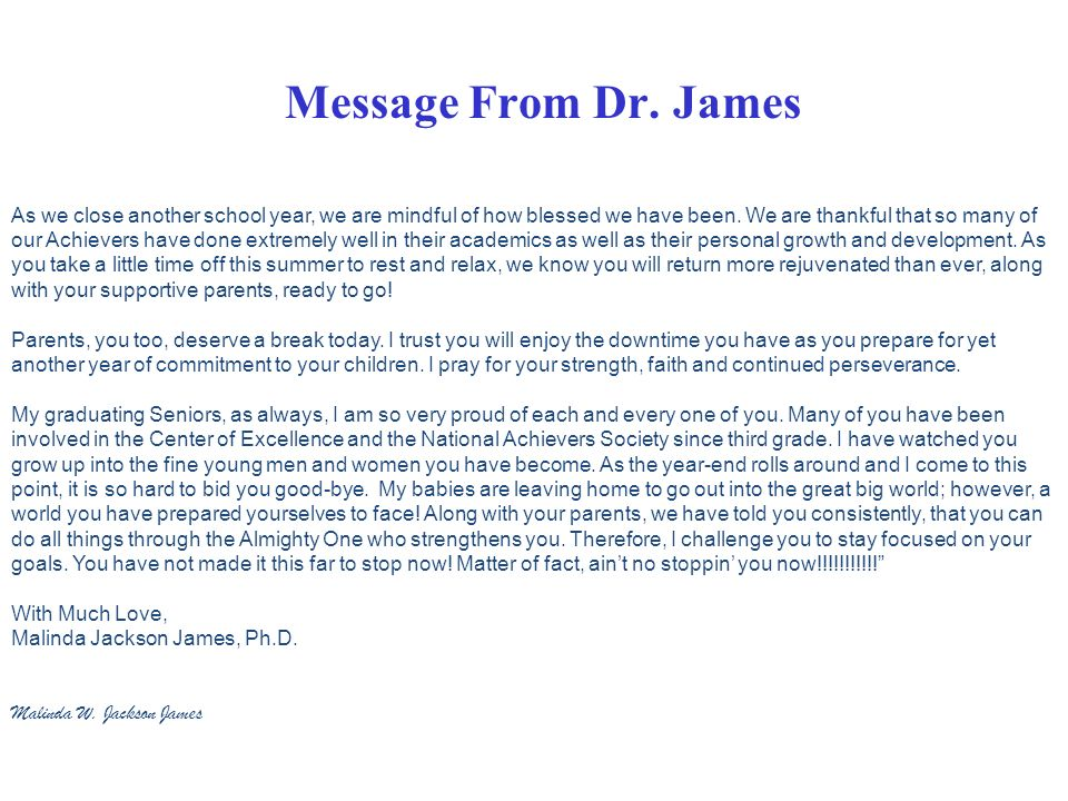 Message From Dr. James As we close another school year, we are mindful of how blessed we have been. We are thankful that so many of our Achievers have