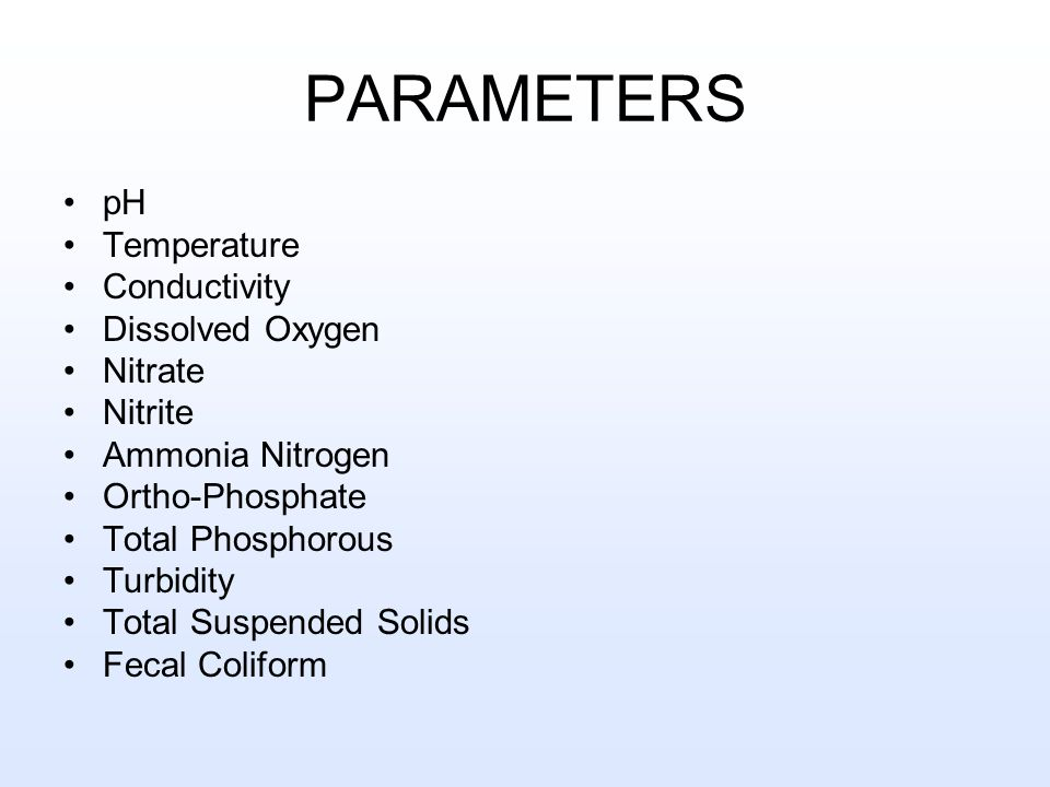 PARAMETERS pH Temperature Conductivity Dissolved Oxygen Nitrate Nitrite Ammonia Nitrogen Ortho-Phosphate Total Phosphorous Turbidity Total Suspended Solids Fecal Coliform