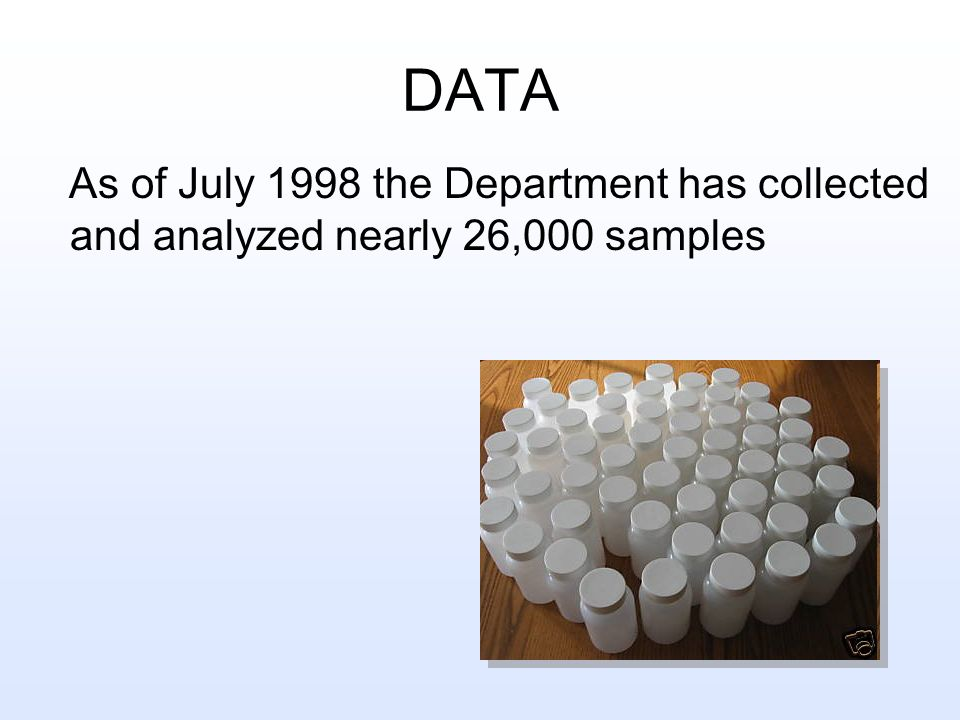 DATA As of July 1998 the Department has collected and analyzed nearly 26,000 samples