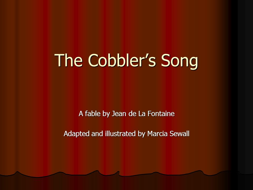 The Cobblers Song A fable by Jean de La Fontaine Adapted and illustrated by Marcia Sewall