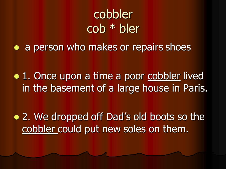 cobbler cob * bler a person who makes or repairs shoes a person who makes or repairs shoes 1. Once upon a time a poor cobbler lived in the basement of