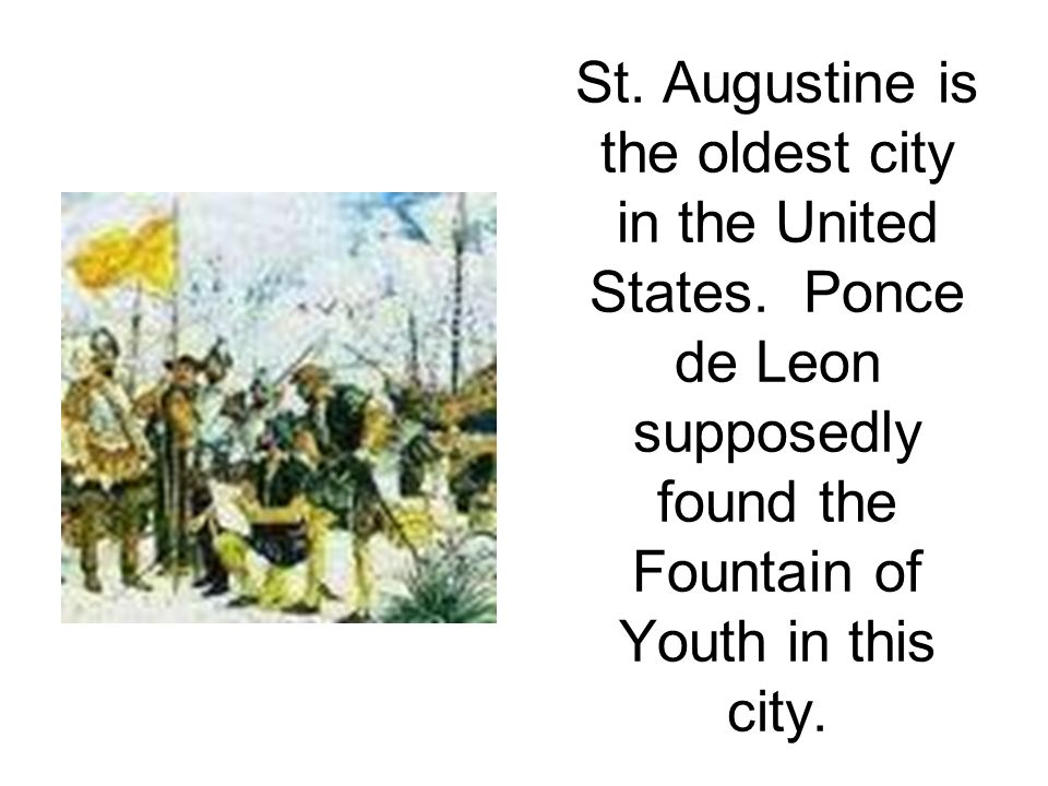 St. Augustine is the oldest city in the United States.