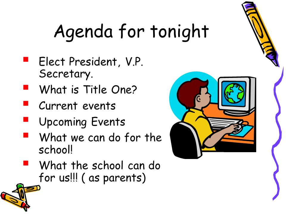 Agenda for tonight Elect President, V.P. Secretary.