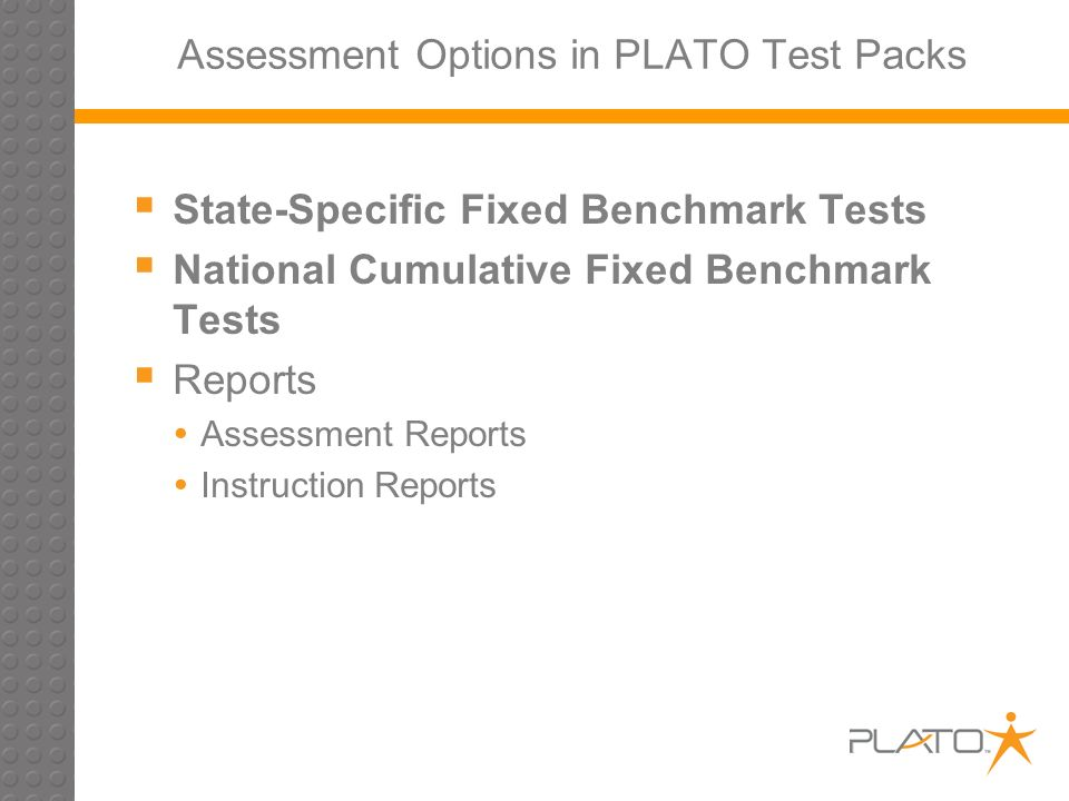 Assessment Options in PLATO Test Packs State-Specific Fixed Benchmark Tests National Cumulative Fixed Benchmark Tests Reports Assessment Reports Instruction Reports
