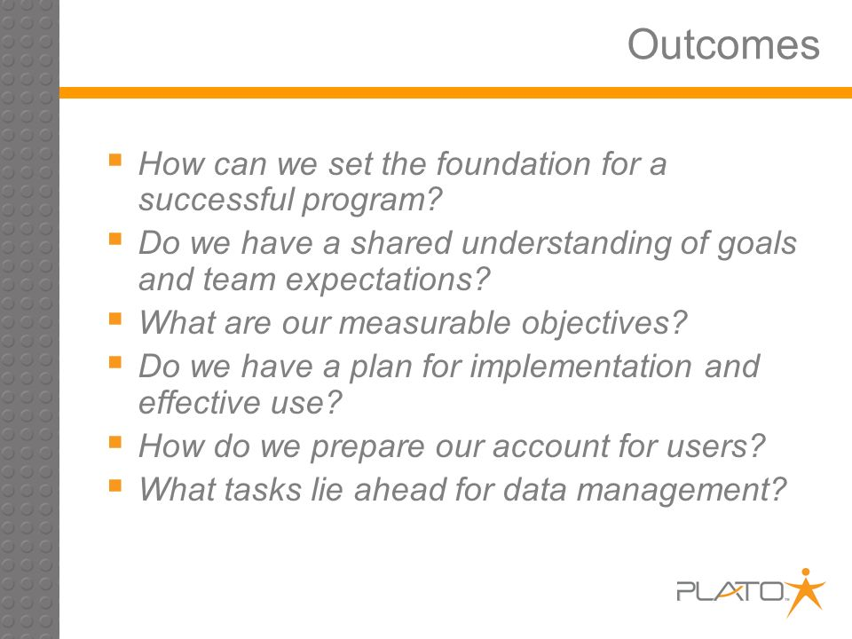 Outcomes How can we set the foundation for a successful program.