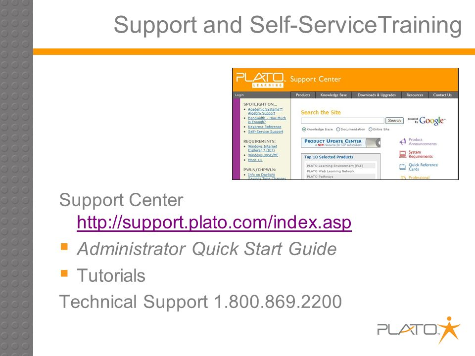 Support and Self-ServiceTraining Support Center http://support.plato.com/index.asp http://support.plato.com/index.asp Administrator Quick Start Guide Tutorials Technical Support 1.800.869.2200