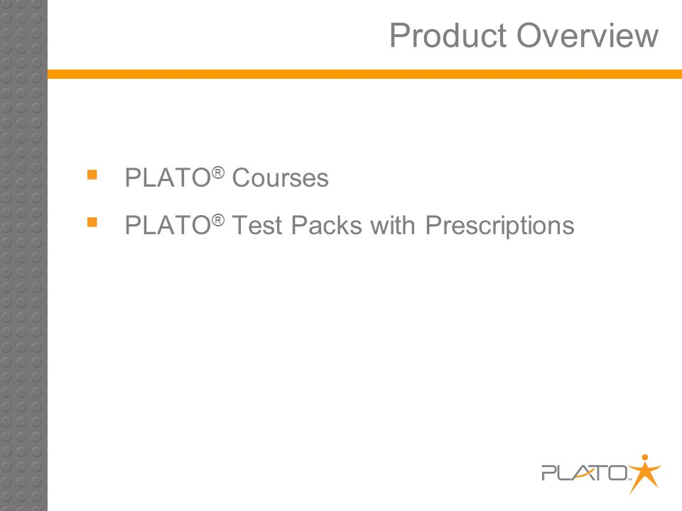 Product Overview PLATO ® Courses PLATO ® Test Packs with Prescriptions