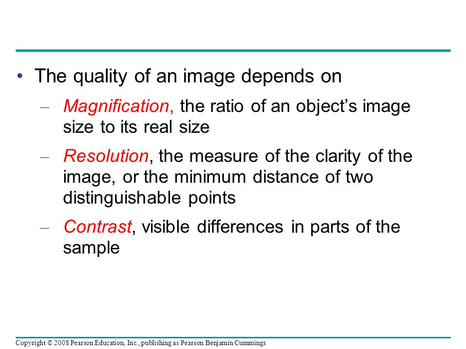 The quality of an image depends on – Magnification, the ratio of an objects image size to its real size – Resolution, the measure of the clarity of th