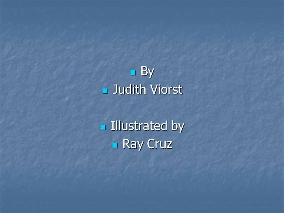 By By Judith Viorst Judith Viorst Illustrated by Illustrated by Ray Cruz Ray Cruz