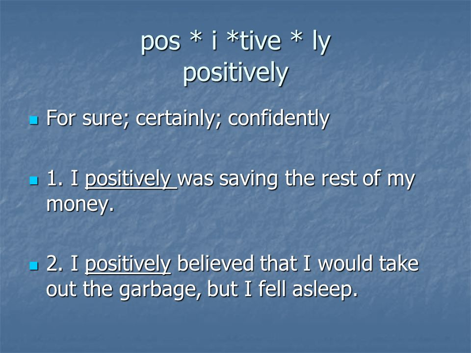 pos * i *tive * ly positively For sure; certainly; confidently For sure; certainly; confidently 1.