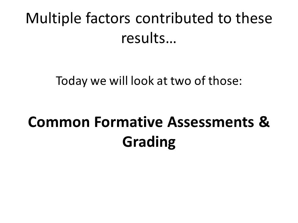 Formative assessments are designed to inform teacher practice: They are assessments for learning Analogy: Formative : Summative as Check-up : Autopsy