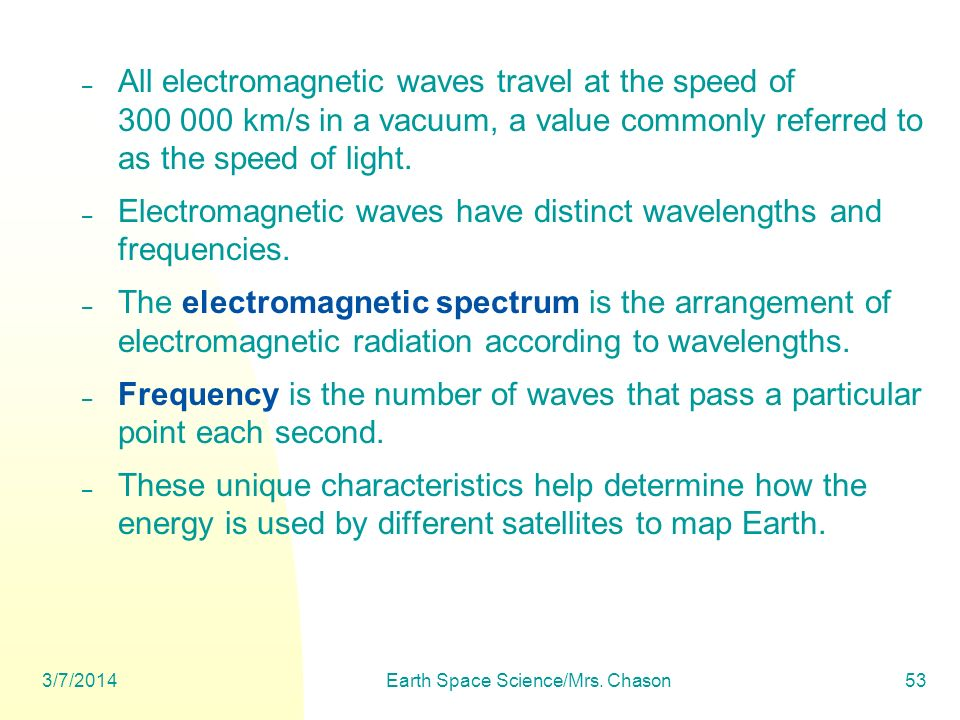 3/7/2014Earth Space Science/Mrs. Chason53 – All electromagnetic waves travel at the speed of 300 000 km/s in a vacuum, a value commonly referred to as