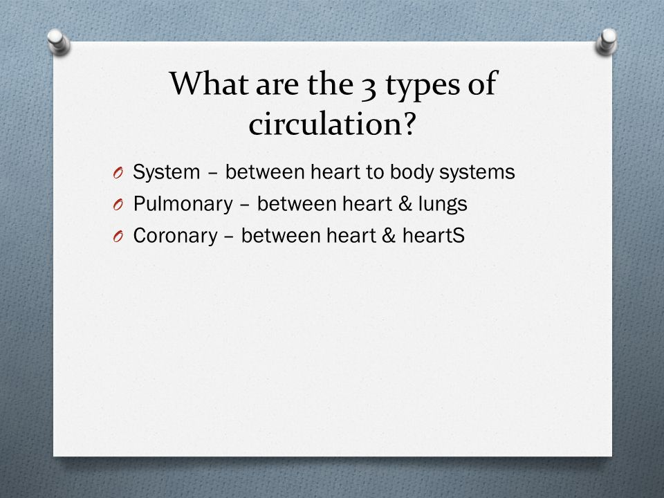 O System – between heart to body systems O Pulmonary – between heart & lungs O Coronary – between heart & heartS