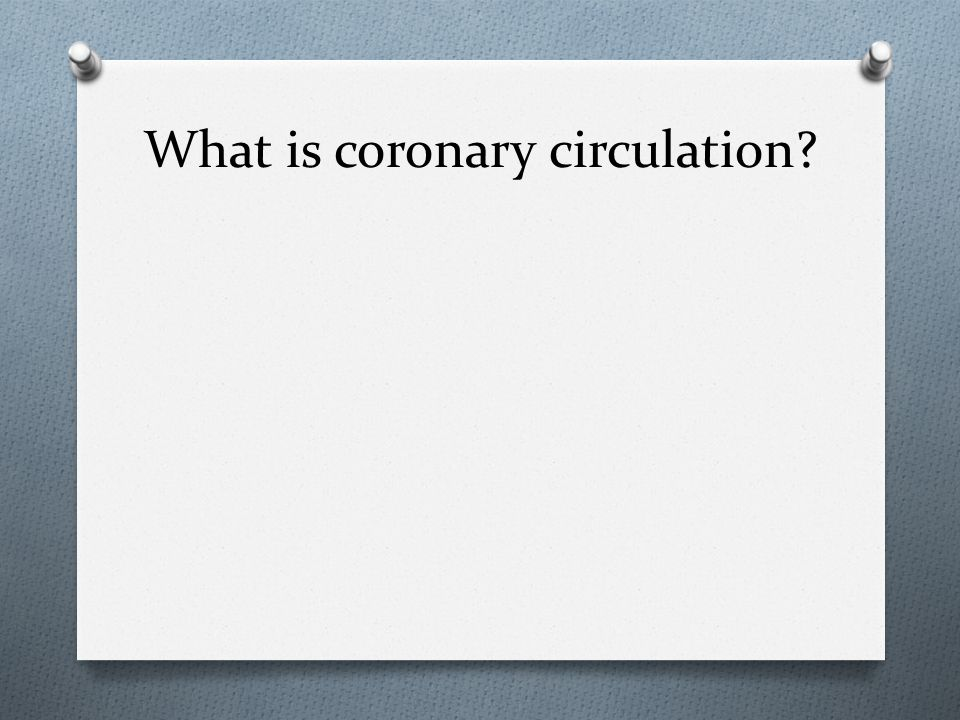 What is coronary circulation?