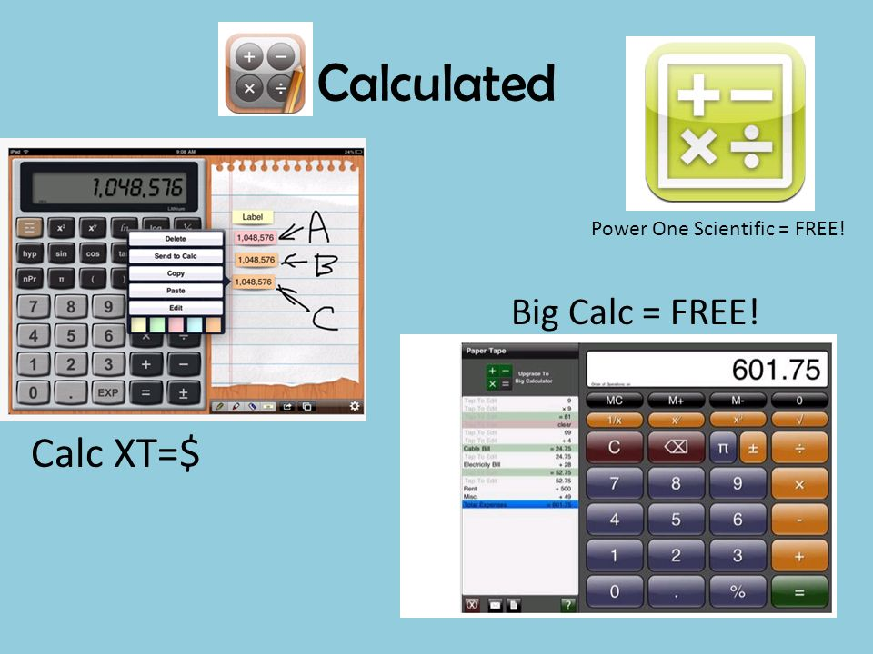 Calculated Calc XT=$ Big Calc = FREE! Power One Scientific = FREE!