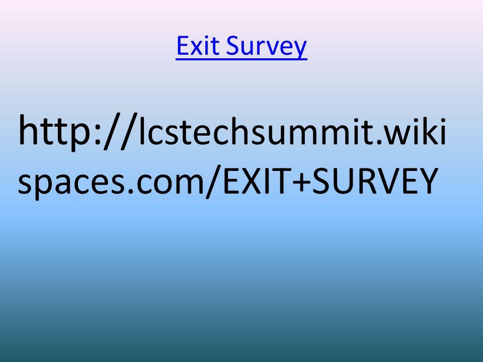 Exit Survey http:// lcstechsummit.wiki spaces.com/EXIT+SURVEY