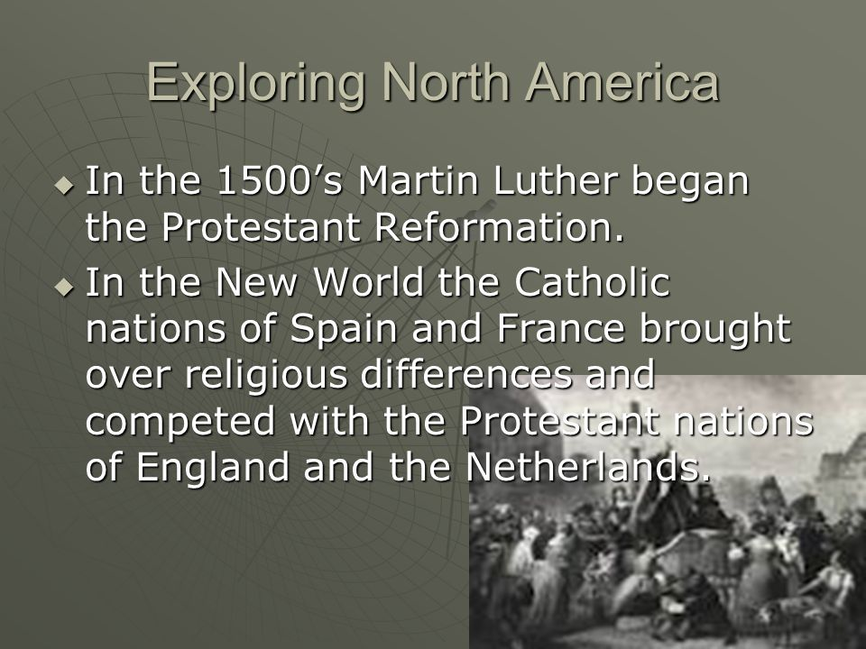Exploring North America In the 1500s Martin Luther began the Protestant Reformation. In the 1500s Martin Luther began the Protestant Reformation. In t