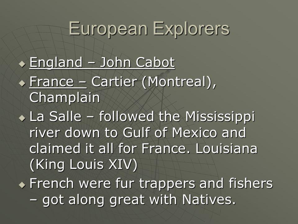 European Explorers England – John Cabot England – John Cabot France – Cartier (Montreal), Champlain France – Cartier (Montreal), Champlain La Salle –