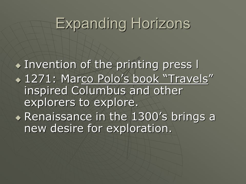 Expanding Horizons Invention of the printing press l Invention of the printing press l 1271: Marco Polos book Travels inspired Columbus and other expl