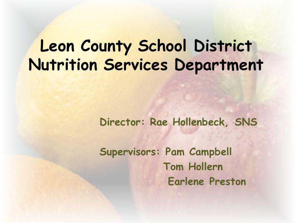 Leon County School District Nutrition Services Department Director: Rae Hollenbeck, SNS Supervisors: Pam Campbell Tom Hollern Earlene Preston