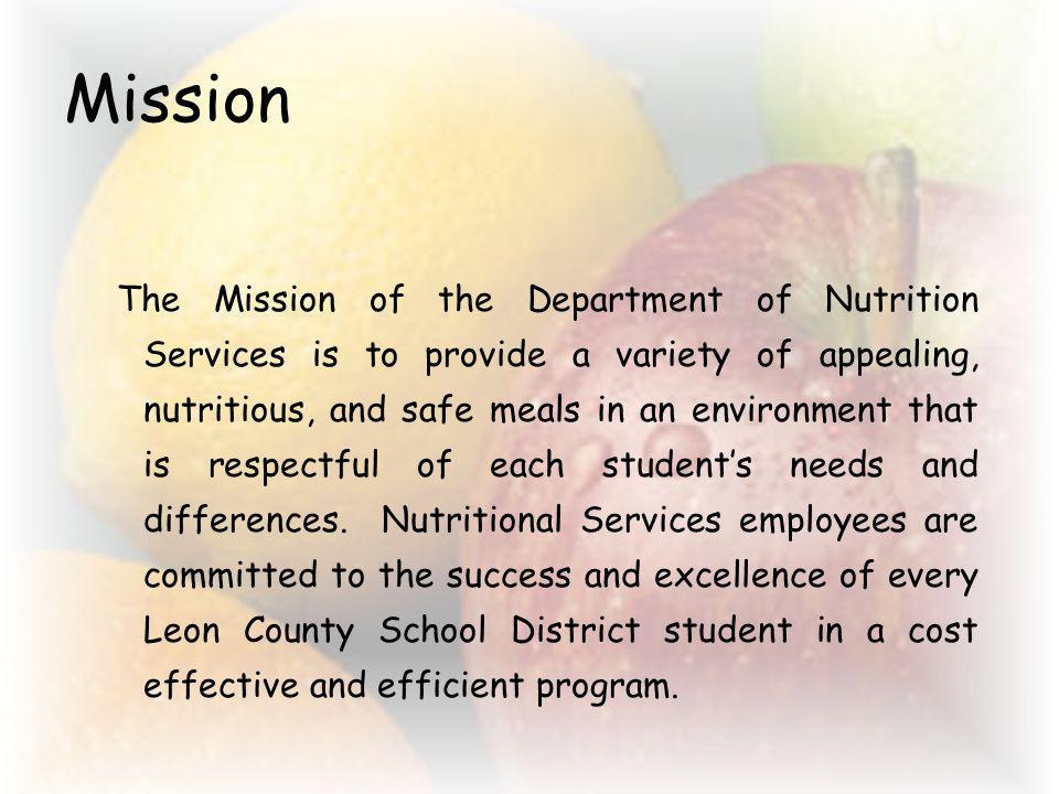 Mission The Mission of the Department of Nutrition Services is to provide a variety of appealing, nutritious, and safe meals in an environment that is