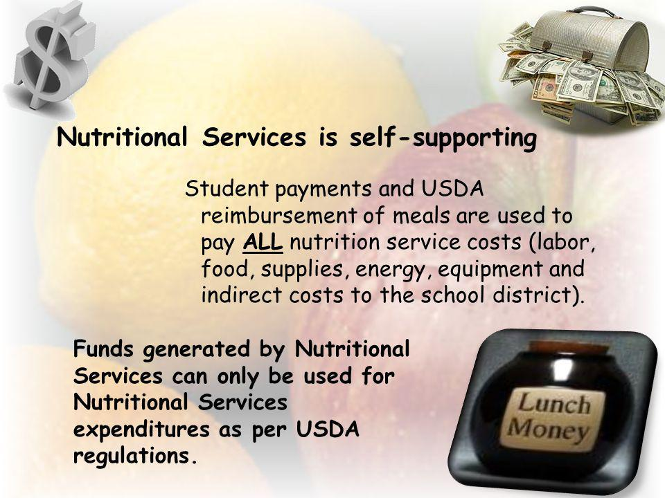 Nutritional Services is self-supporting Student payments and USDA reimbursement of meals are used to pay ALL nutrition service costs (labor, food, sup