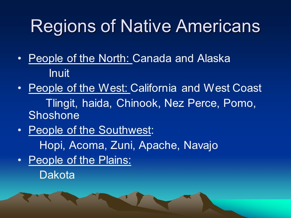 Regions of Native Americans People of the North: Canada and Alaska Inuit People of the West: California and West Coast Tlingit, haida, Chinook, Nez Pe