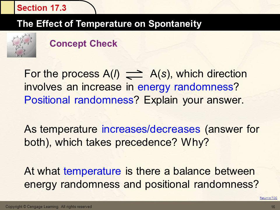 Section 17.3 The MoleThe Effect of Temperature on Spontaneity Return to TOC Copyright © Cengage Learning. All rights reserved 16 Concept Check For the