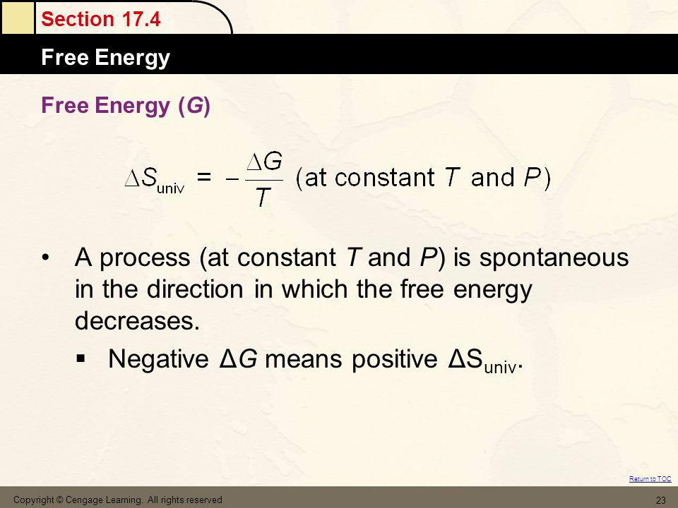 Section 17.4 Free Energy Return to TOC Copyright © Cengage Learning. All rights reserved 23 Free Energy (G) A process (at constant T and P) is spontan