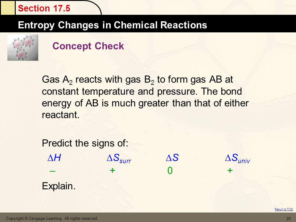 Section 17.5 Entropy Changes in Chemical Reactions Return to TOC Copyright © Cengage Learning. All rights reserved 29 Concept Check Gas A 2 reacts wit