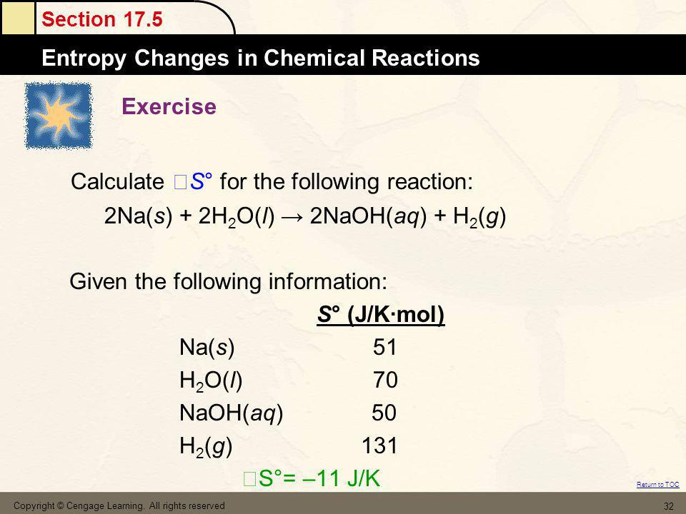 Section 17.5 Entropy Changes in Chemical Reactions Return to TOC Copyright © Cengage Learning. All rights reserved 32 Exercise Calculate S° for the fo