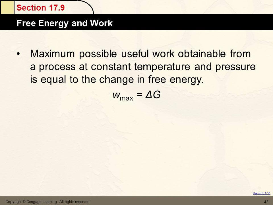 Section 17.9 Free Energy and Work Return to TOC Copyright © Cengage Learning. All rights reserved 42 Maximum possible useful work obtainable from a pr