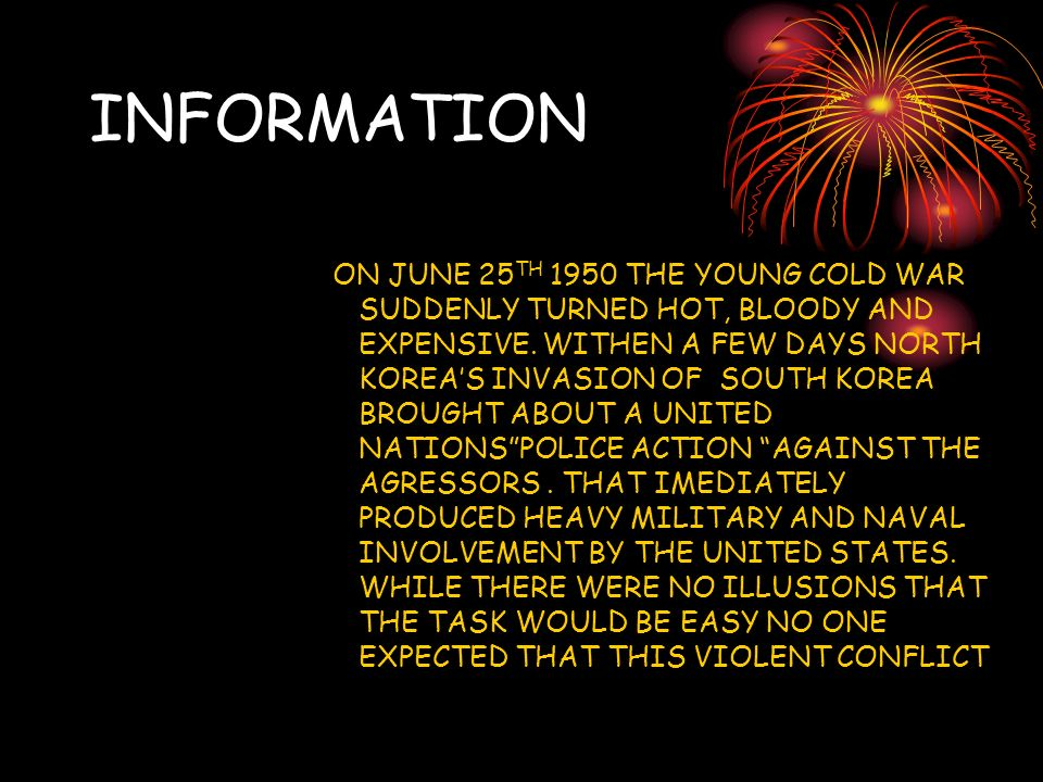 INFORMATION ON JUNE 25 TH 1950 THE YOUNG COLD WAR SUDDENLY TURNED HOT, BLOODY AND EXPENSIVE.