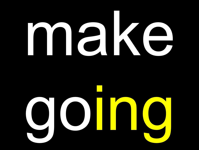 make going