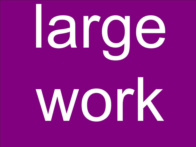 large work